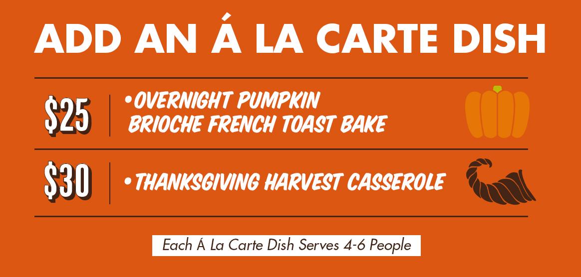A La Carte Dishes - Overnight Brioche French Toast Bake $25 & Thanksgiving Harvest Casserole $30