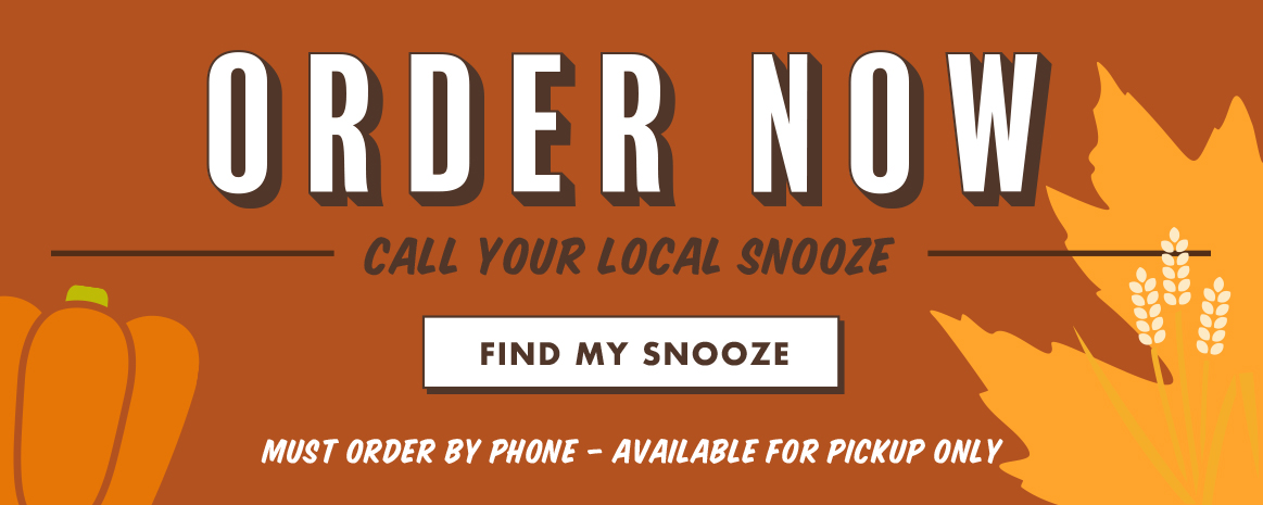 Order Now By Calling Your Local Snooze